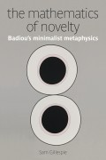 The Mathematics of Novelty: Badiou's Minimalist Metaphysics