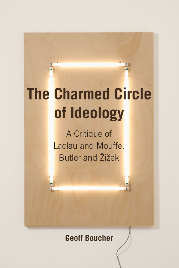 The Charmed Circle of Ideology: A Critique of Laclau and Mouffe, Butler and Zizek
