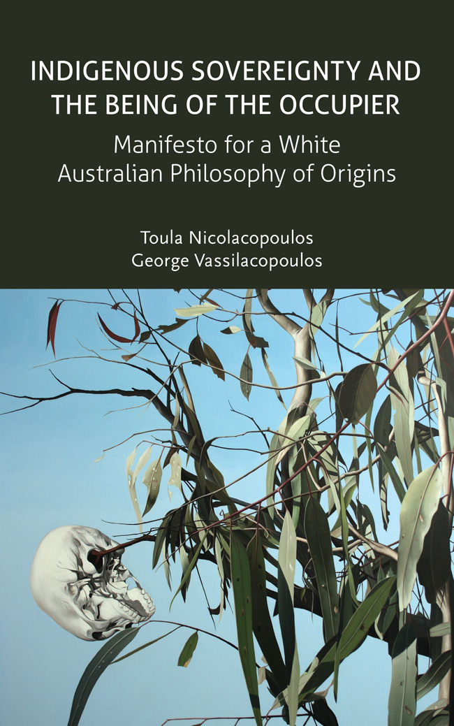 Indigenous Sovereignty and the Being of the Occupier: Manifesto for a White Australian Philosophy of Origins